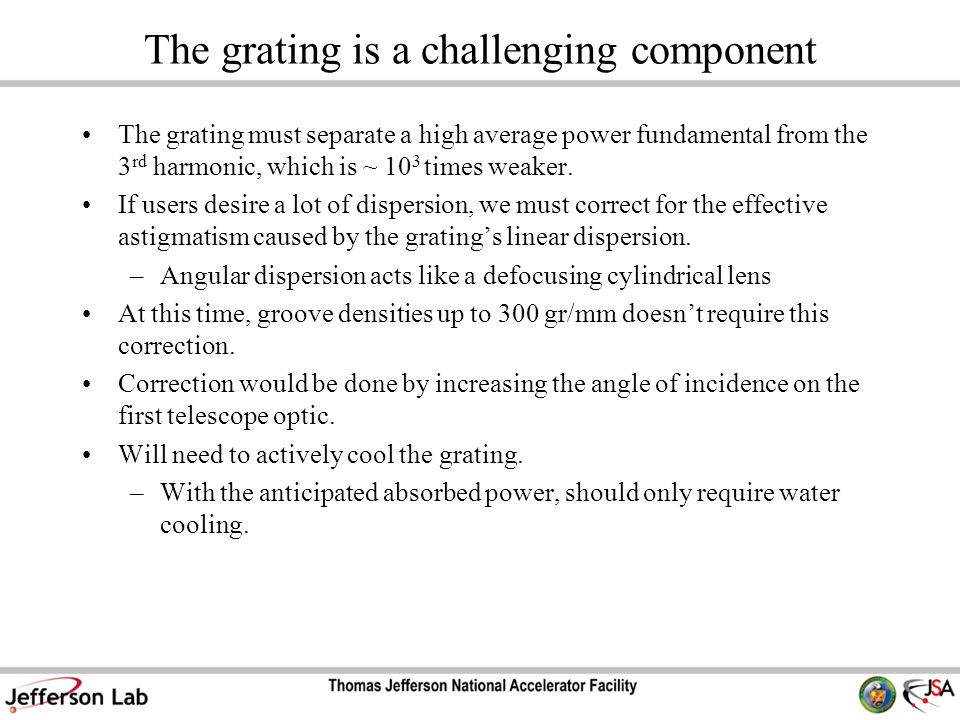 The grating is a challenging component The grating must separate a high average power fundamental from the 3 rd harmonic, which is ~ 10 3 times weaker