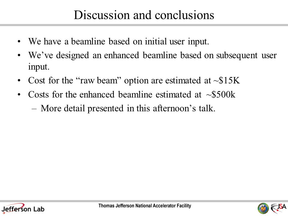 Discussion and conclusions We have a beamline based on initial user input. We've designed an enhanced beamline based on subsequent user input. Cost fo