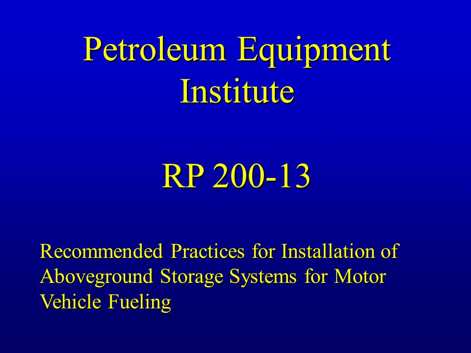 Petroleum Equipment Institute RP 200-13 Recommended Practices for Installation of Aboveground Storage Systems for Motor Vehicle Fueling