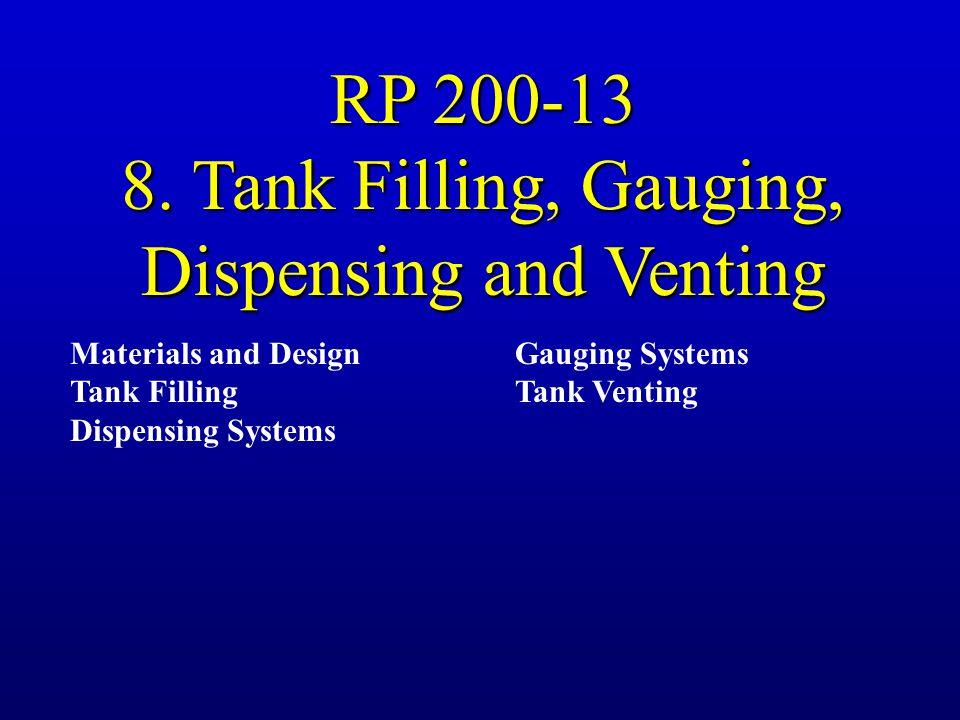RP 200-13 8. Tank Filling, Gauging, Dispensing and Venting Materials and Design Tank Filling Dispensing Systems Gauging Systems Tank Venting