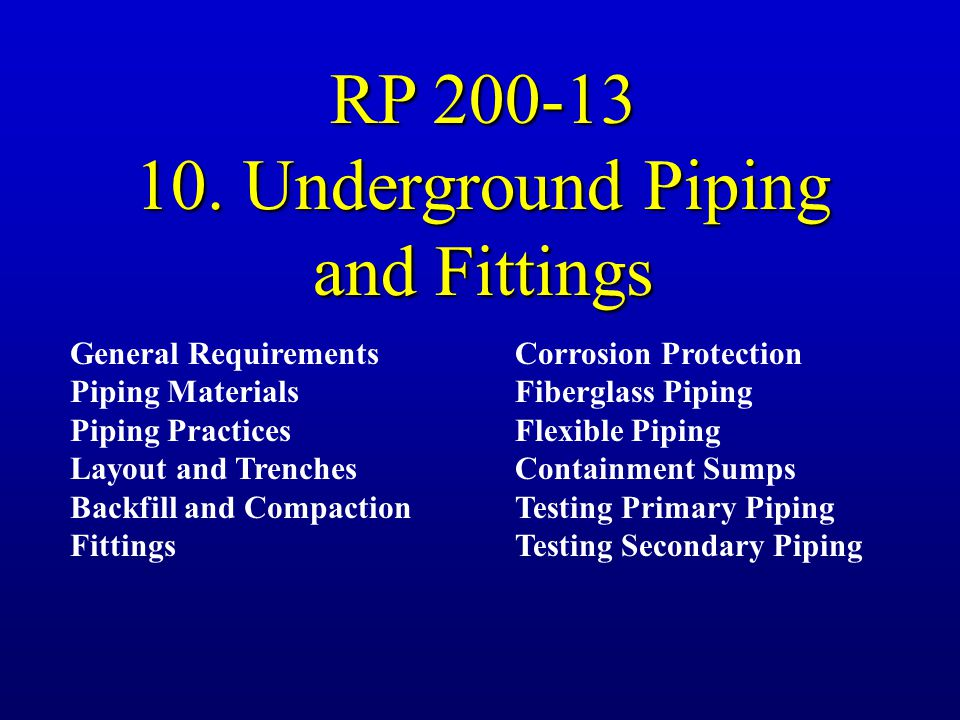 RP 200-13 10. Underground Piping and Fittings General Requirements Piping Materials Piping Practices Layout and Trenches Backfill and Compaction Fitti