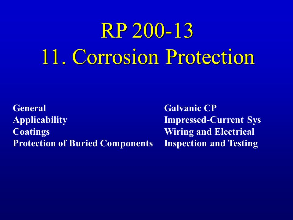 RP 200-13 11. Corrosion Protection General Applicability Coatings Protection of Buried Components Galvanic CP Impressed-Current Sys Wiring and Electri