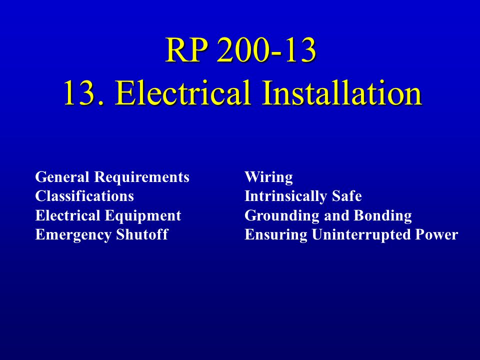 RP 200-13 13. Electrical Installation General Requirements Classifications Electrical Equipment Emergency Shutoff Wiring Intrinsically Safe Grounding