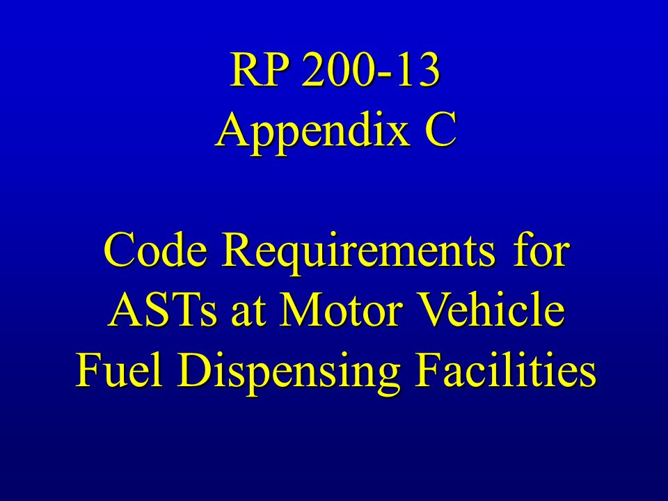 RP 200-13 Appendix C Code Requirements for ASTs at Motor Vehicle Fuel Dispensing Facilities