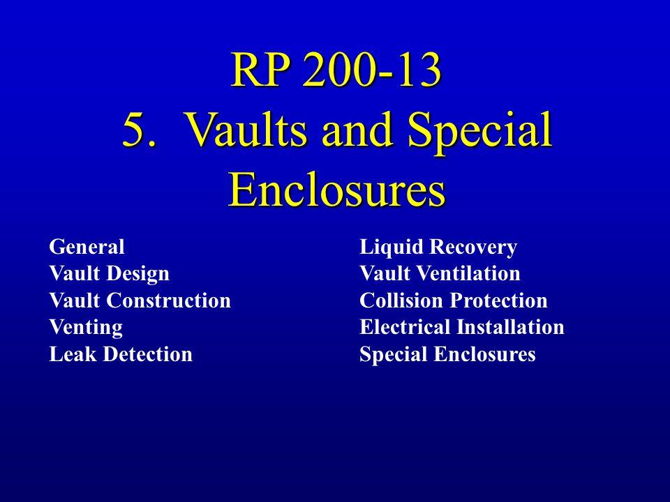 RP 200-13 5. Vaults and Special Enclosures General Vault Design Vault Construction Venting Leak Detection Liquid Recovery Vault Ventilation Collision