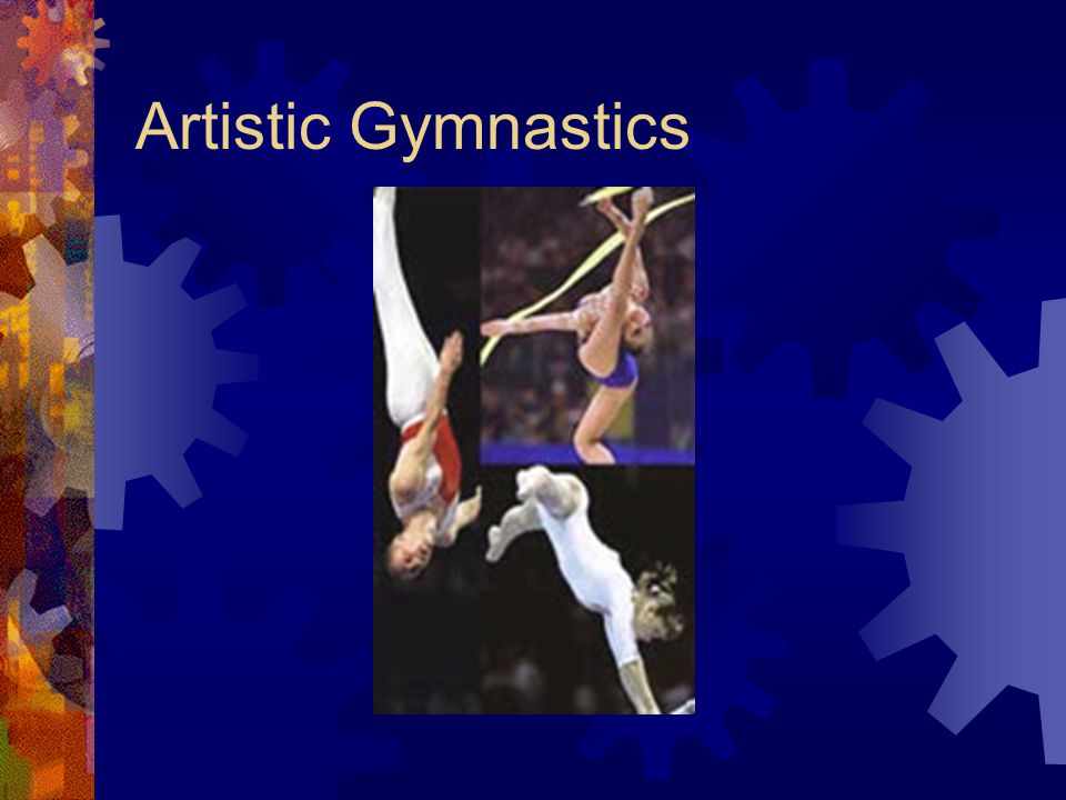 History  A game with mixing strength and agility with style and grace  This game was first appeared in 2000 years ago in ancient Greece  It was believed that artistic gymnastics shows art, music and philosophy