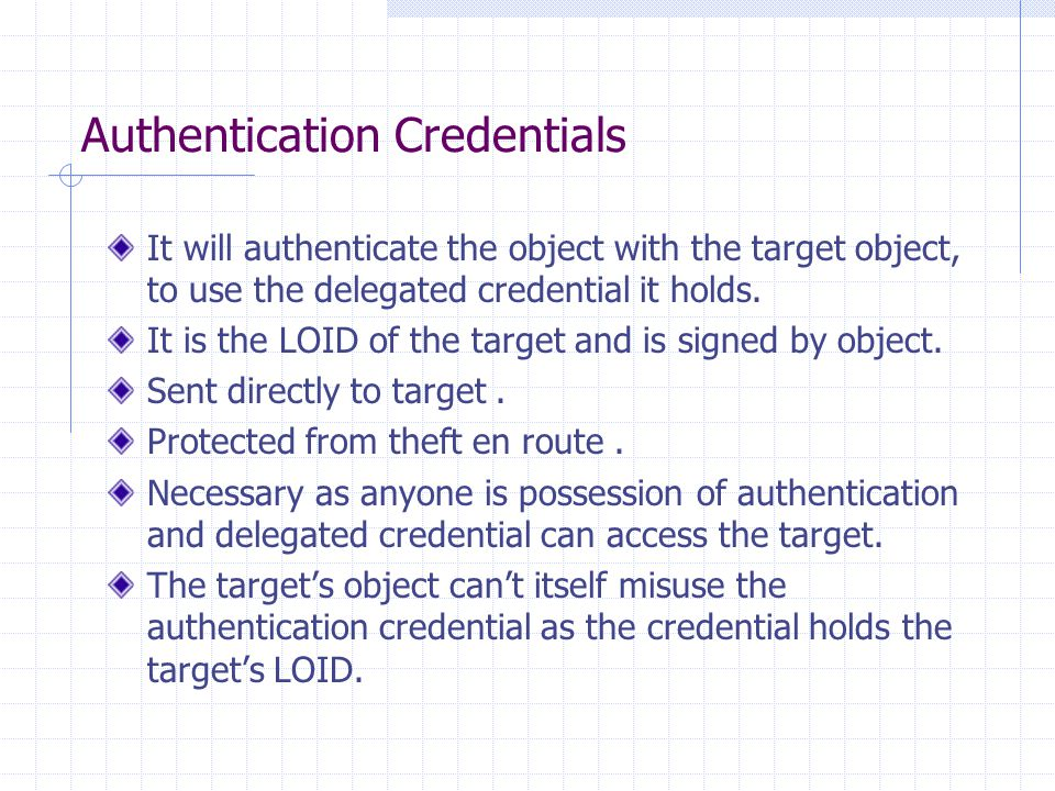 Authentication Credentials It will authenticate the object with the target object, to use the delegated credential it holds.