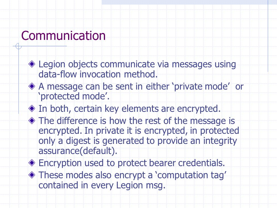 Communication Legion objects communicate via messages using data-flow invocation method. A message can be sent in either 'private mode' or 'protected