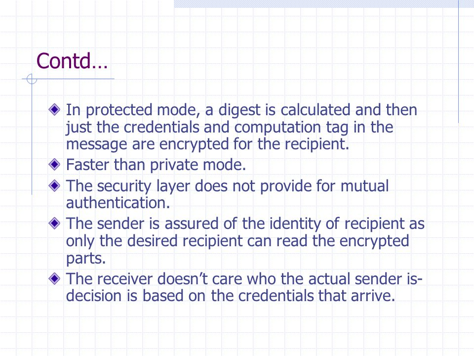 Contd… In protected mode, a digest is calculated and then just the credentials and computation tag in the message are encrypted for the recipient. Fas
