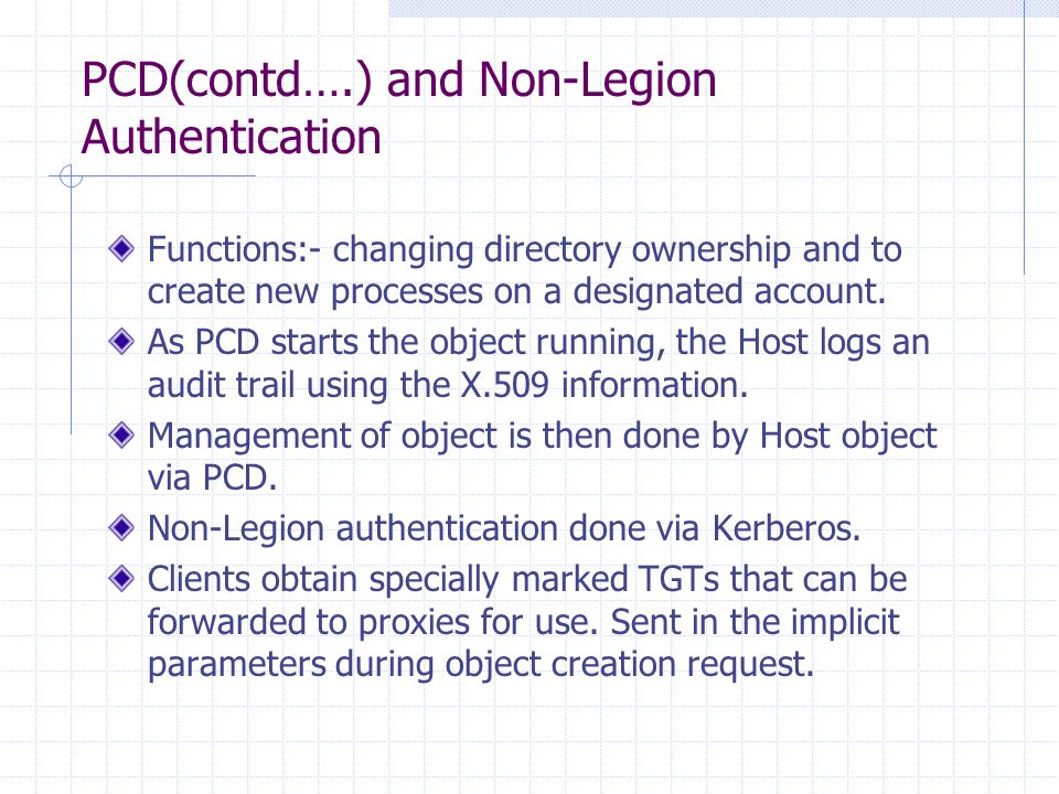 PCD(contd….) and Non-Legion Authentication Functions:- changing directory ownership and to create new processes on a designated account.