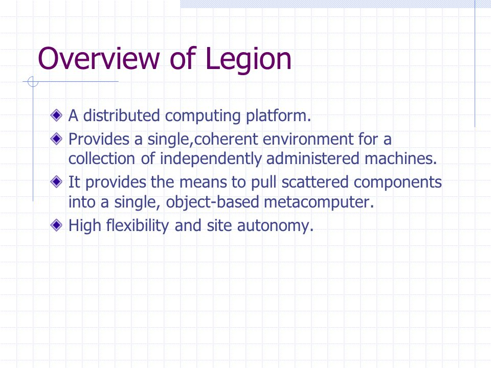 Overview of Legion A distributed computing platform.