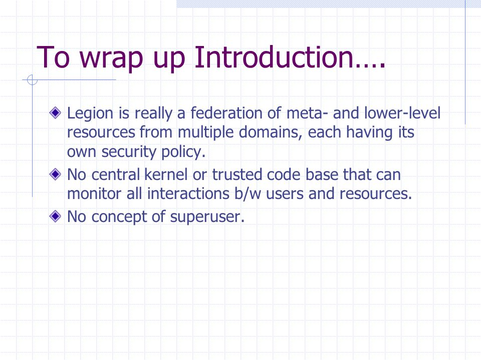 To wrap up Introduction…. Legion is really a federation of meta- and lower-level resources from multiple domains, each having its own security policy.