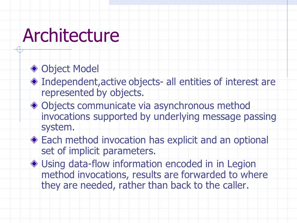 Architecture Object Model Independent,active objects- all entities of interest are represented by objects.