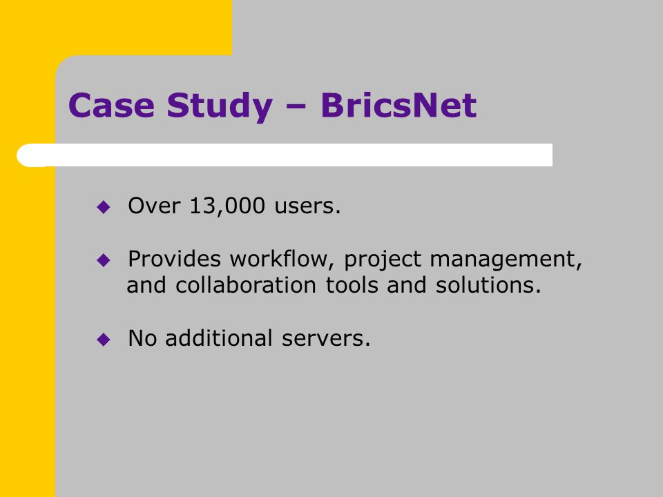 Case Study – BricsNet  Over 13,000 users.