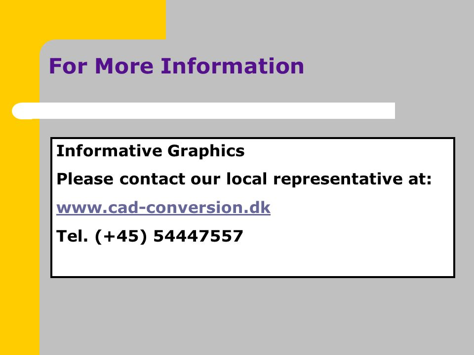 For More Information Informative Graphics Please contact our local representative at: www.cad-conversion.dk Tel.
