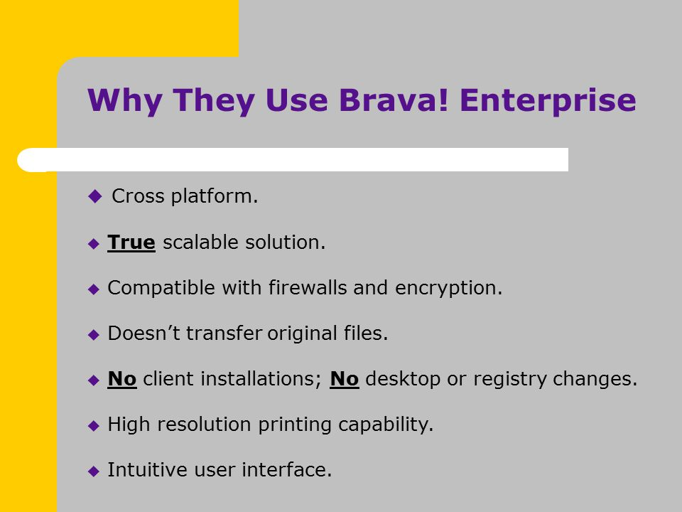 Why They Use Brava. Enterprise  Cross platform.  True scalable solution.