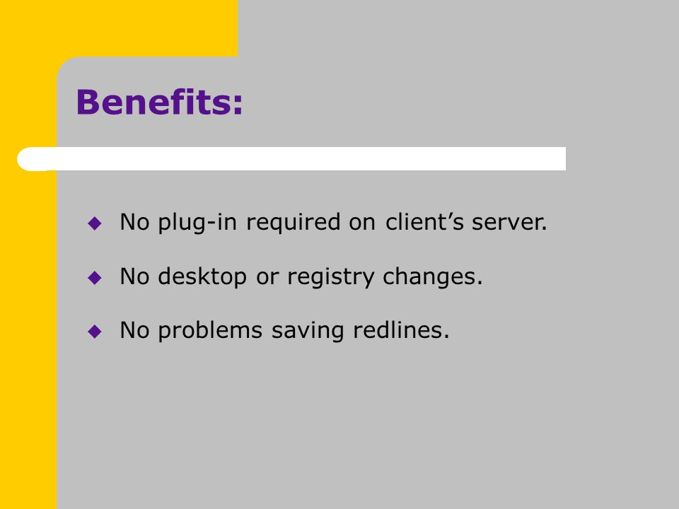 Benefits:  No plug-in required on client's server.