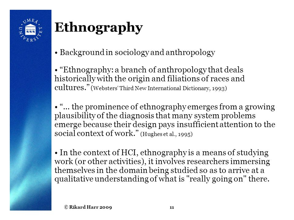 "© Rikard Harr 200911 Ethnography Background in sociology and anthropology ""Ethnography: a branch of anthropology that deals historically with the orig"