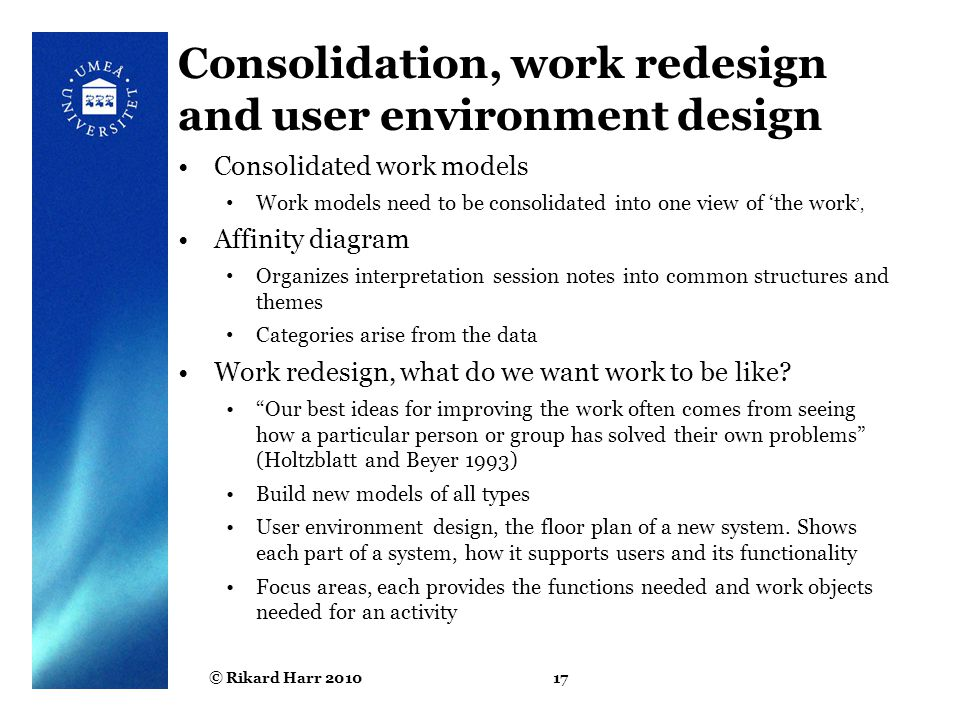 © Rikard Harr 201017 Consolidation, work redesign and user environment design Consolidated work models Work models need to be consolidated into one vi