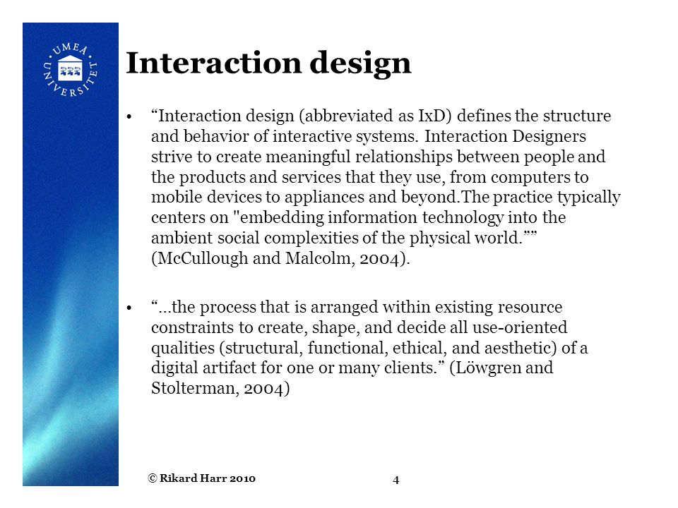 © Rikard Harr 201015 Contextual inquiry An approach to field study where user is expert, designer is apprentice A form of interview, but —at users' workplace (workstation) —2 to 3 hours long Team interpretation sessions –Cross-functional teams meet to hear the whole story of an interview, combines unique perspectives Four main principles: —Context: see workplace & what happens —Partnership: user and developer collaborate —Interpretation: observations interpreted by user and developer together —Focus: project focus to help understand what to look for