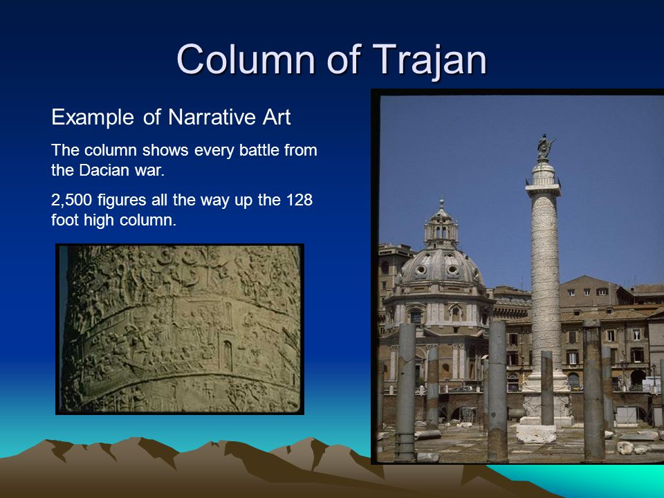 Column of Trajan Example of Narrative Art The column shows every battle from the Dacian war.