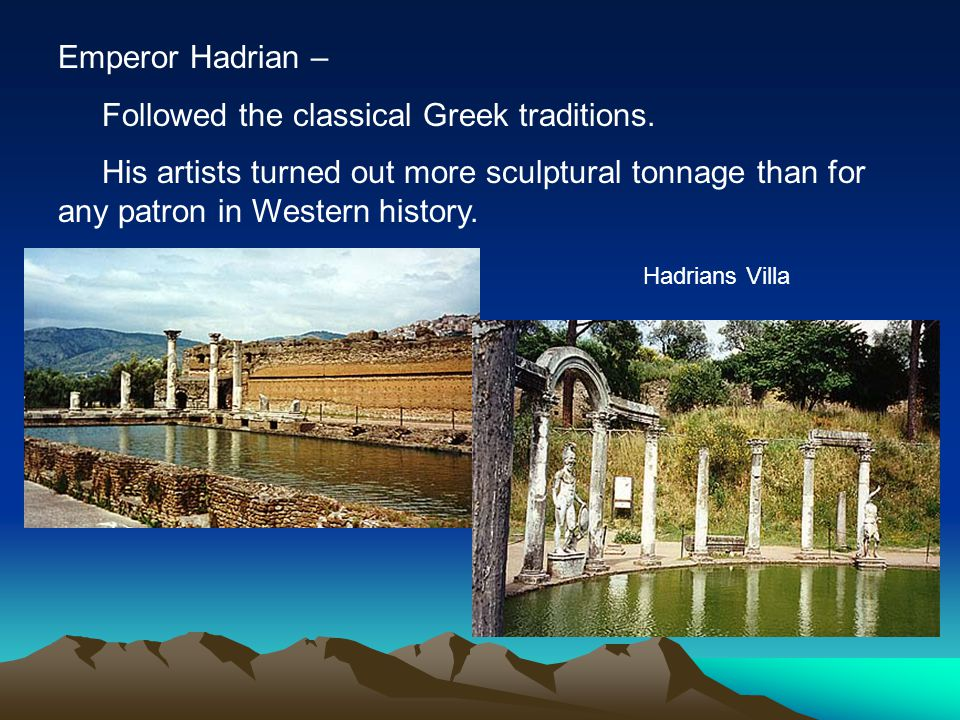Emperor Hadrian – Followed the classical Greek traditions.