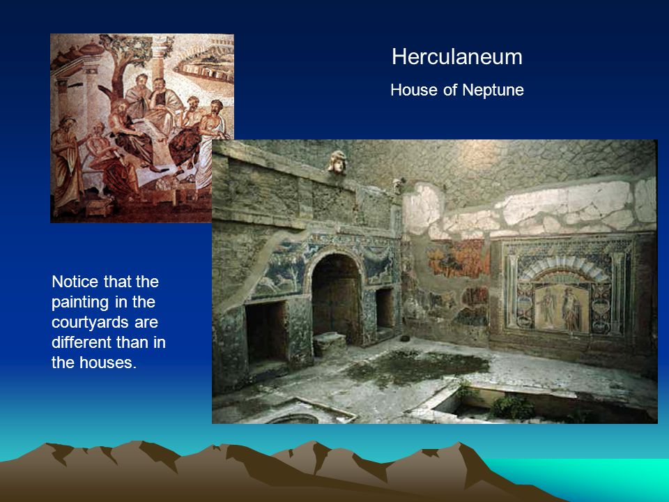 Herculaneum House of Neptune Notice that the painting in the courtyards are different than in the houses.