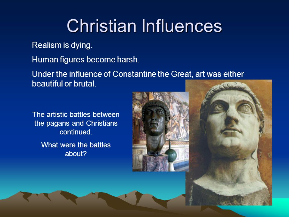 Christian Influences Realism is dying. Human figures become harsh.