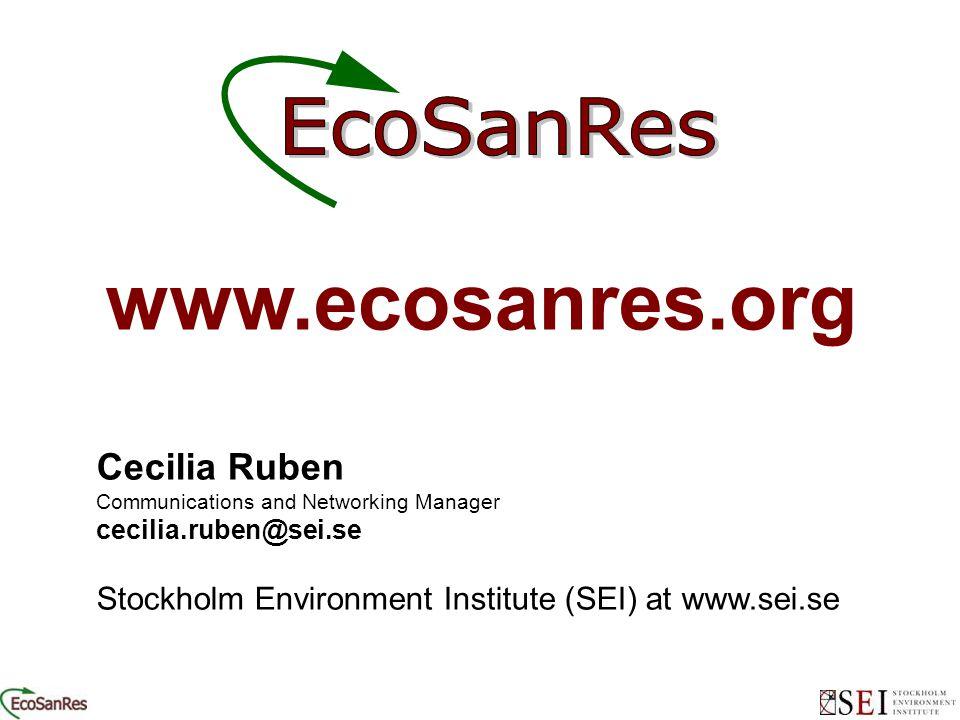 www.ecosanres.org Cecilia Ruben Communications and Networking Manager cecilia.ruben@sei.se Stockholm Environment Institute (SEI) at www.sei.se