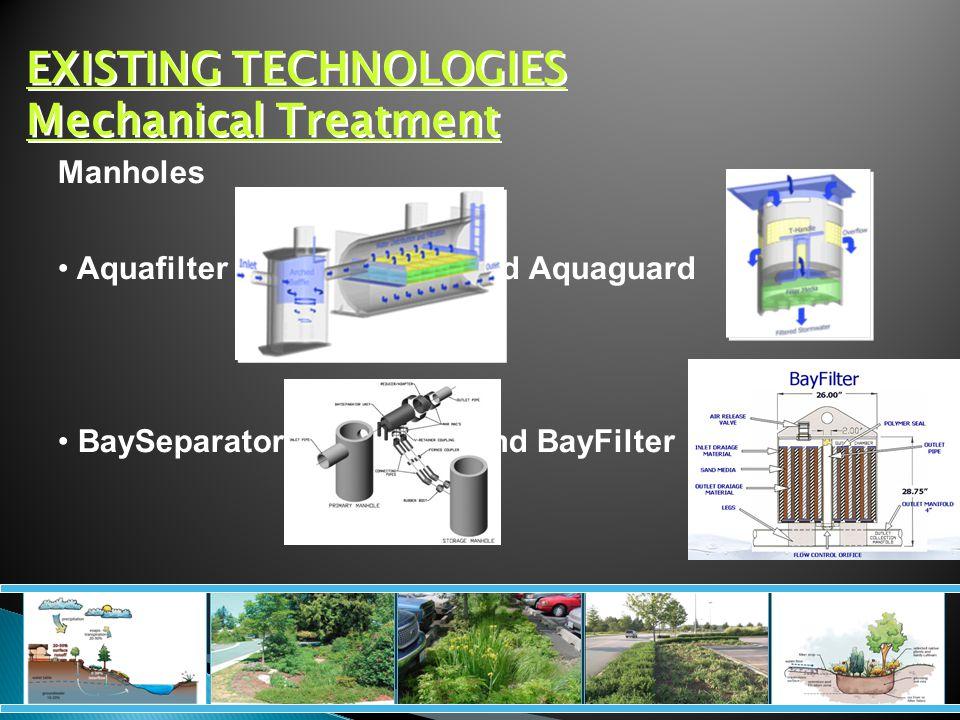 EXISTING TECHNOLOGIES Mechanical Treatment Manholes Aquafilter and Aquaguard BaySeparator and BayFilter