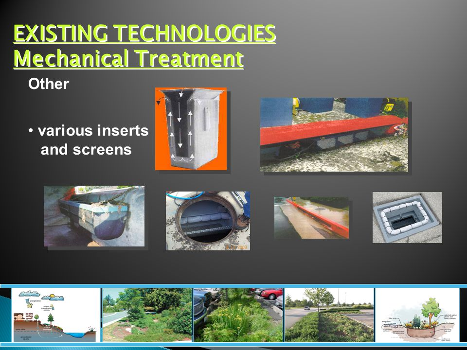 EXISTING TECHNOLOGIES Mechanical Treatment Other various inserts and screens