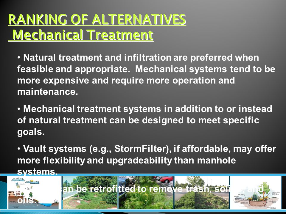 RANKING OF ALTERNATIVES Mechanical Treatment Natural treatment and infiltration are preferred when feasible and appropriate.