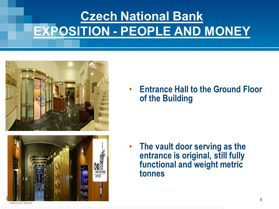 4 Czech National Bank EXPOSITION - PEOPLE AND MONEY Entrance Hall to the Ground Floor of the Building The vault door serving as the entrance is original, still fully functional and weight metric tonnes