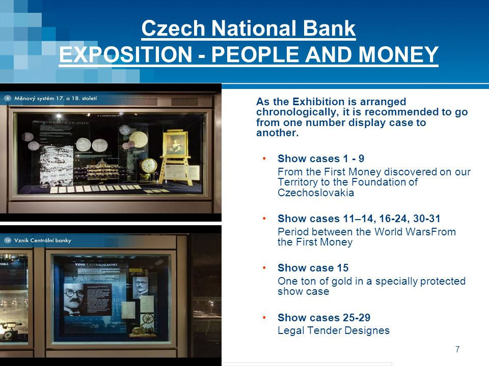 8 Czech National Bank EXPOSITION - PEOPLE AND MONEY Show cases 32-35 The German Occupation oh the Czech Lands Show cases 36-38 From Occupation to Socialism Show case 39-42 Forgeries and Money Protection