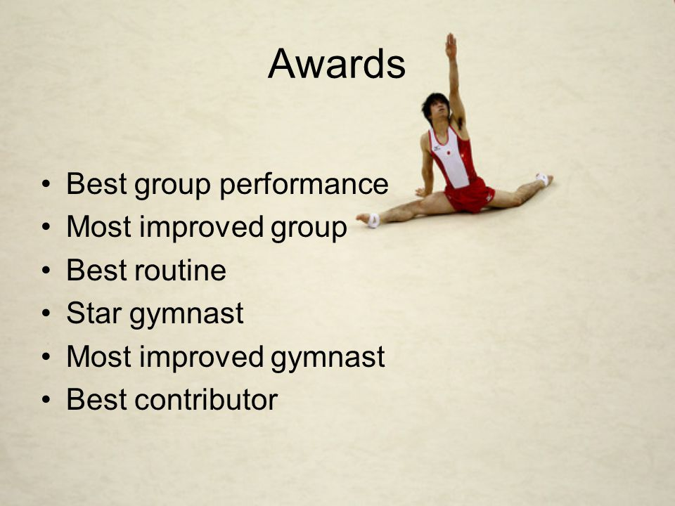 Awards Best group performance Most improved group Best routine Star gymnast Most improved gymnast Best contributor