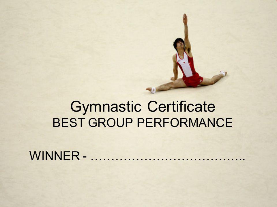 Gymnastic Certificate BEST GROUP PERFORMANCE WINNER - ………………………………..