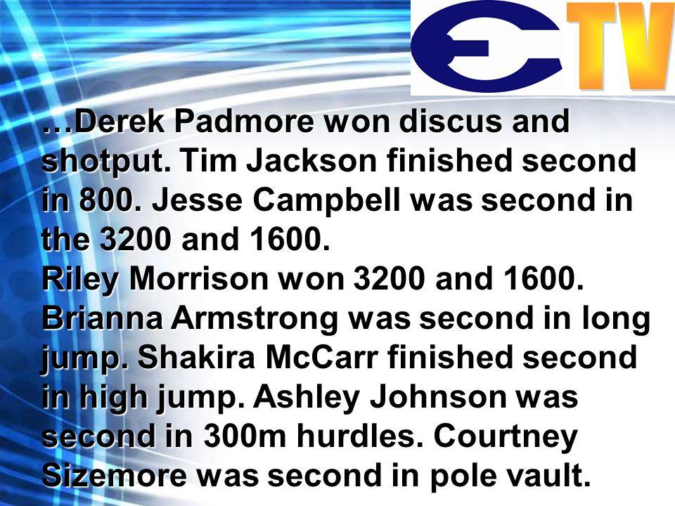 …Derek Padmore won discus and shotput. Tim Jackson finished second in 800.