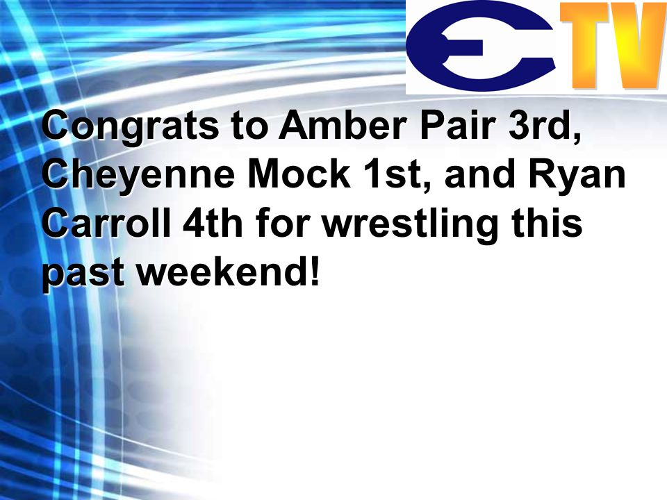Congrats to Amber Pair 3rd, Cheyenne Mock 1st, and Ryan Carroll 4th for wrestling this past weekend!