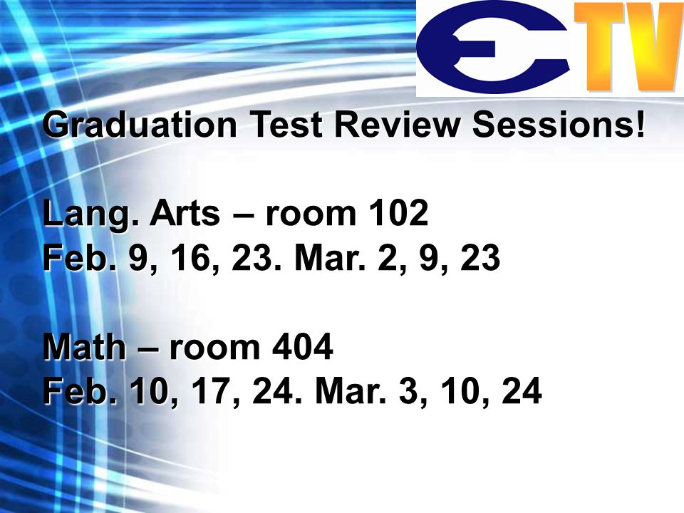 Graduation Test Review Sessions. Lang. Arts – room 102 Feb.