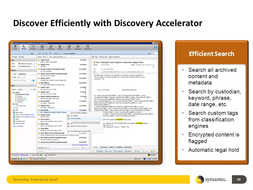 Discover Efficiently with Discovery Accelerator 20 Efficient Search Search all archived content and metadata Search by custodian, keyword, phrase, date range, etc.