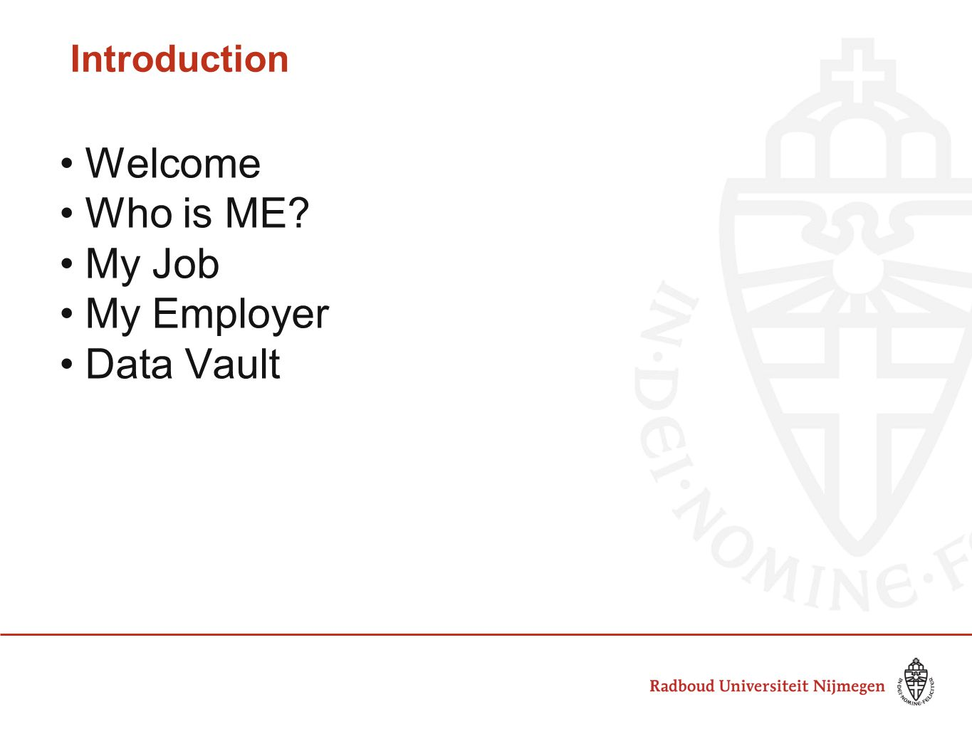 Introduction Welcome Who is ME? My Job My Employer Data Vault