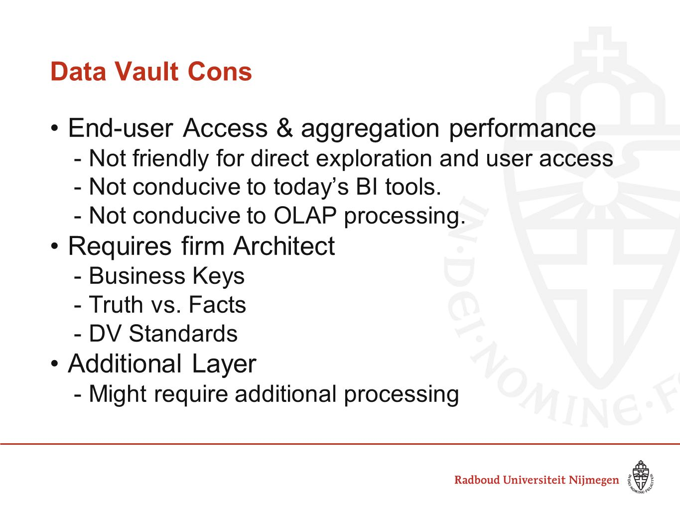 Data Vault Cons End-user Access & aggregation performance -Not friendly for direct exploration and user access -Not conducive to today's BI tools.