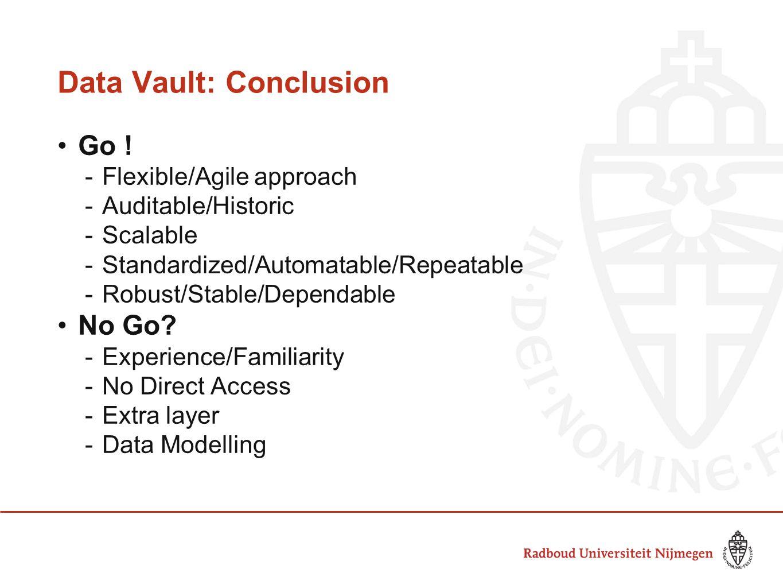 Data Vault: Conclusion Go ! -F-Flexible/Agile approach -A-Auditable/Historic -S-Scalable -S-Standardized/Automatable/Repeatable -R-Robust/Stable/Depen