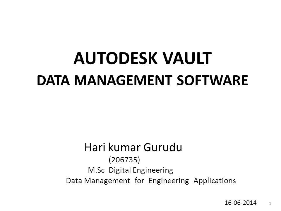 AUTODESK VAULT DATA MANAGEMENT SOFTWARE Hari kumar Gurudu (206735) M.Sc Digital Engineering Data Management for Engineering Applications 16-06-2014 1