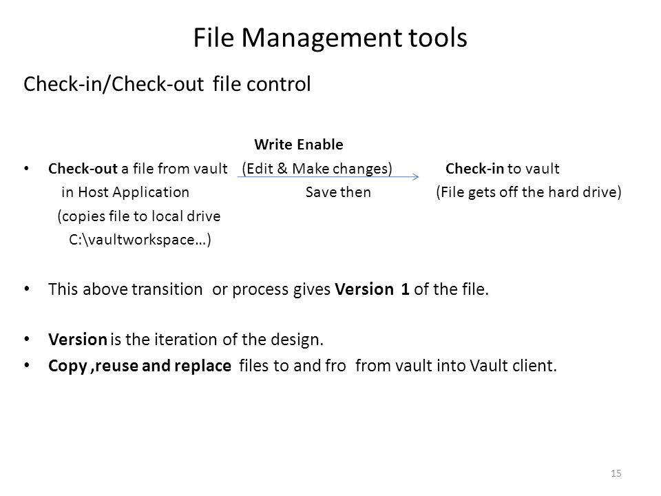 File Management tools Check-in/Check-out file control Write Enable Check-out a file from vault (Edit & Make changes) Check-in to vault in Host Applica