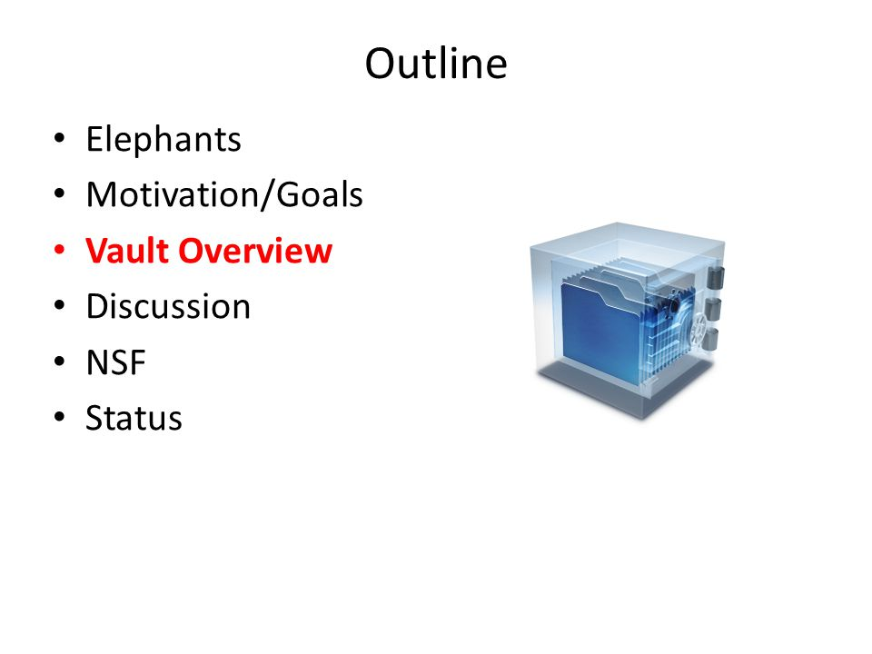 Outline Elephants Motivation/Goals Vault Overview Discussion NSF Status