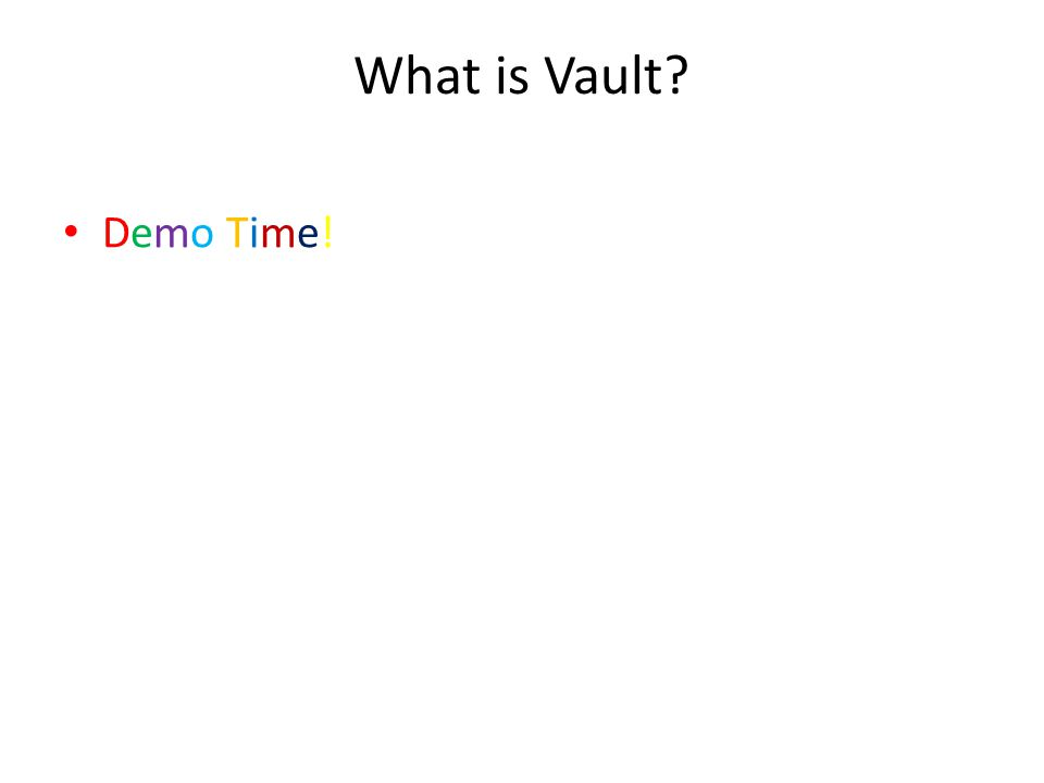 What is Vault Demo Time!