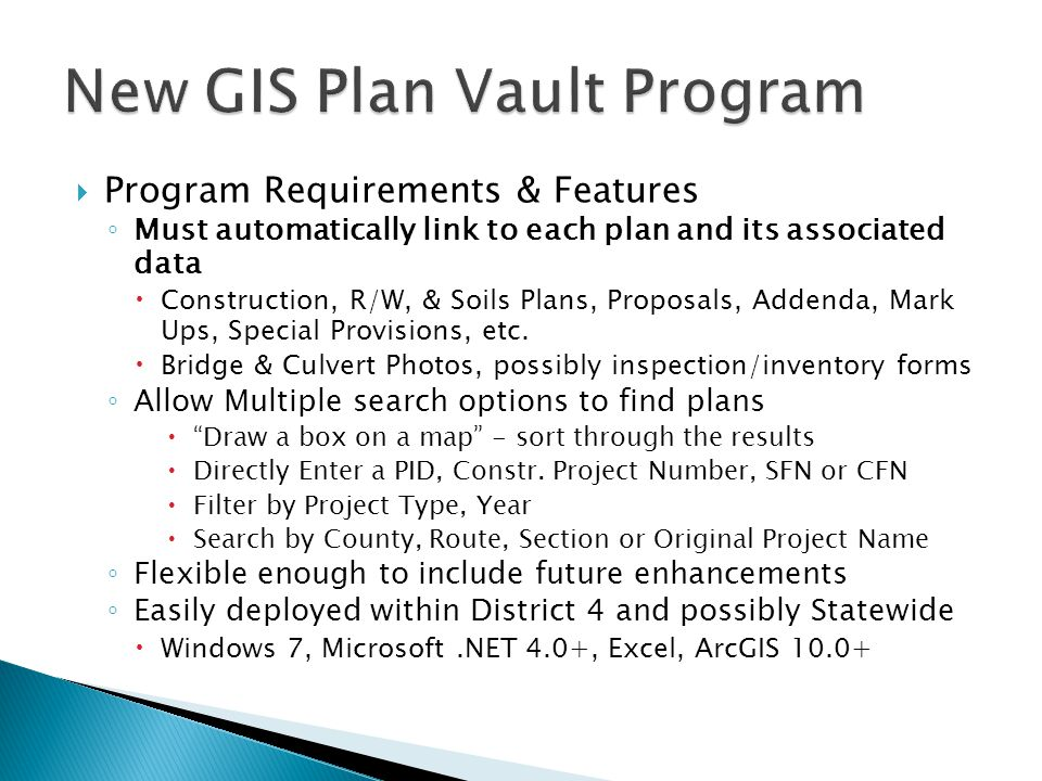  Program Requirements & Features ◦ Must automatically link to each plan and its associated data  Construction, R/W, & Soils Plans, Proposals, Addenda, Mark Ups, Special Provisions, etc.