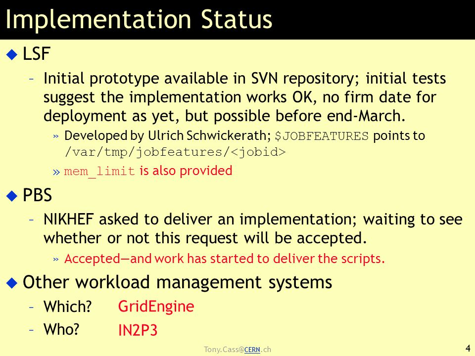 Tony.Cass@ CERN.ch Implementation Status  LSF –Initial prototype available in SVN repository; initial tests suggest the implementation works OK, no f