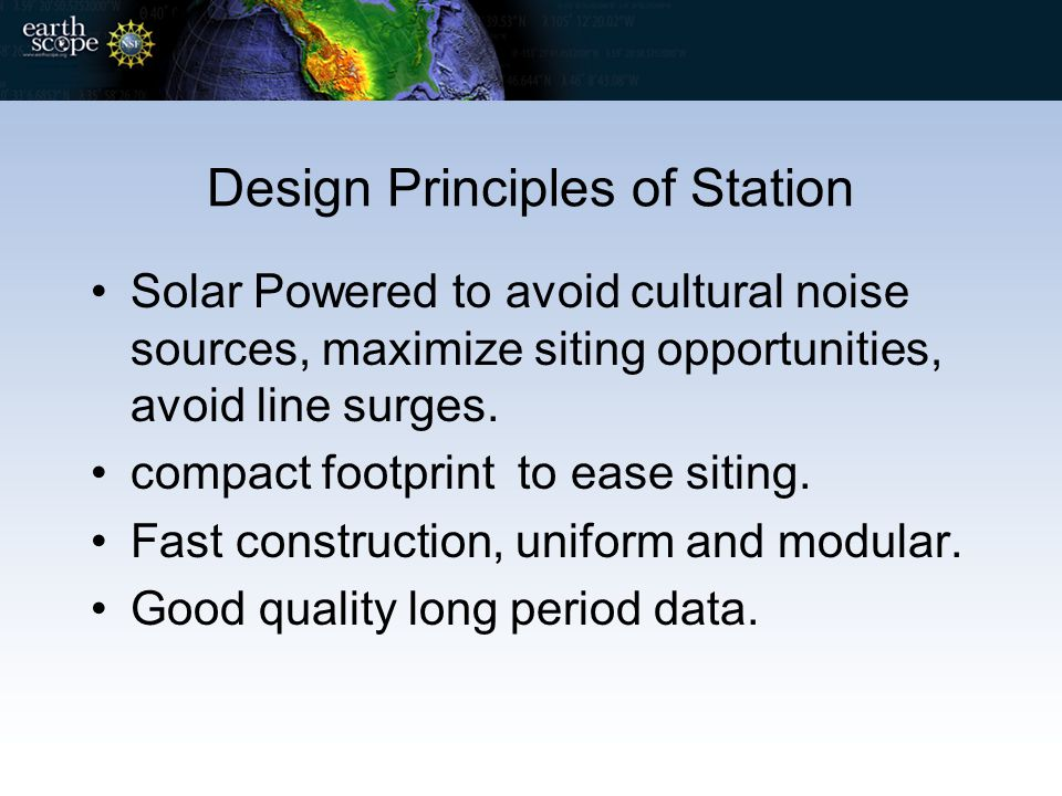 Design Principles of Station Solar Powered to avoid cultural noise sources, maximize siting opportunities, avoid line surges. compact footprint to eas